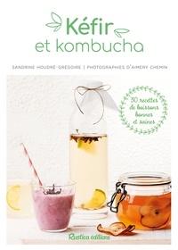 Sandrine Houdré-Grégoire et Aimery Chemin - Kéfir et kombucha - 30 recettes de boissons bonnes et saines.
