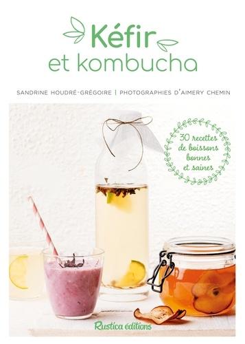 Kéfir et kombucha. 30 recettes de boissons bonnes et saines