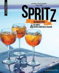 Sandrine Houdré-Grégoire et Régis Celabe - Spritz - 25 recettes de spritz et autres cocktails italiens.