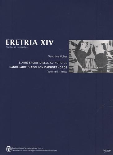Sandrine Huber - L'Aire sacrificielle au nord du Sanctuaire d'Apollon Daphnéphoros - 2 volumes.