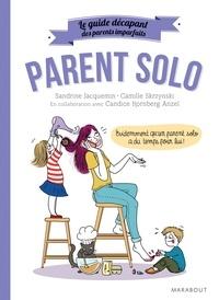 Sandrine Jacquemin et Camille Skrzynski - Parent solo - Le guide décapant des parents imparfaits.
