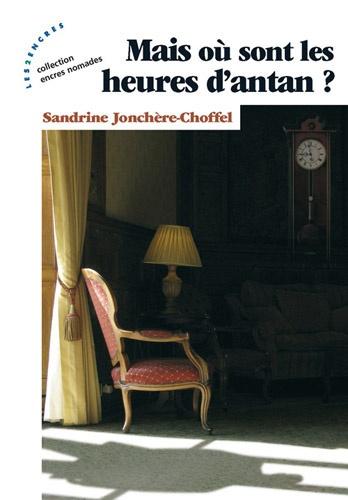 Sandrine Jonchère-Choffel - Mais où sont les heures d'antan ?.