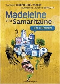 Sandrine Joseph-Noël Trassy - Madeleine et la Samaritaine Tome 2 : Les trésors.
