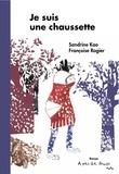 Sandrine Kao et Françoise Rogier - Je suis une chaussette.
