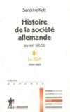 Sandrine Kott - Histoire de la société allemande au XXe siècle III - Tome 3, La RDA 1949-1989.