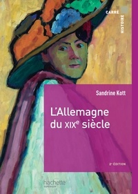 Sandrine Kott - L'Allemagne du XIXe siècle.