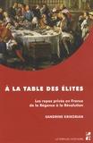 Sandrine Krikorian - A la table des élites - Les repas privés en France de la Régence à la Révolution.