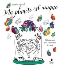 Sandrine Laprade - Ma planète est unique - 100 coloriages pour réenchanter le monde.