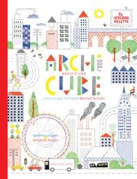 Sandrine Le Guen et Annabelle Buxton - Archicube - Construis avec l'architecte Bernard Tschumi.