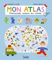 Sandrine Le Guen et Steffie Brocoli - Mon atlas - Promenade autour du monde.
