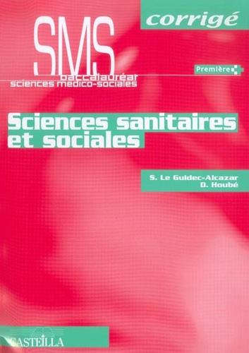 Sandrine Le Guidec-Alcazar et Dominique Houbé - Sciences sanitaires et sociales 1e SMS - Corrigés.