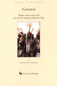 Sandrine Loncke - Geerewol - Musique, danse et lien social chez les Peuls nomades wodaabe du Niger. 1 DVD