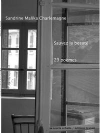 Sandrine-Malika Charlemagne - Sauvez la beauté - 29 poèmes.