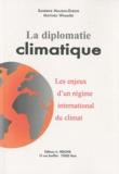 Sandrine Maljean-Dubois et Matthieu Wemaëre - La diplomatie climatique - Les enjeux d'un régime international du climat.