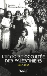 Sandrine Mansour-Mérien - L'histoire occultée des Palestiniens (1947-1953).