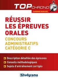 Sandrine Marichez - Réussir les épreuves orales - Concours administratifs Catégorie C.