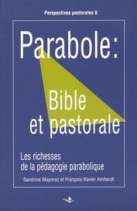 Sandrine Mayoraz et François-Xavier Amherdt - Parabole : Bible et pastorale - Les richesses de la pédagogie parabolique.