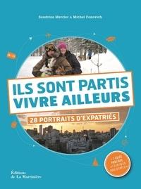Sandrine Mercier et Michel Fonovich - Ils sont partis vivre ailleurs - 28 portraits d'expatriés.