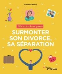 Sandrine Mercy - 50 exercices pour surmonter son divorce, sa séparation.