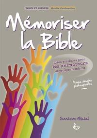 Sandrine Micheli - Mémoriser la Bible - Idées pratiques pour les animateurs de groupes d'enfants.
