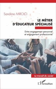 Sandrine Mirolo - Le métier d'éducateur spécialisé - Entre engagement personnel et engagement professionnel.