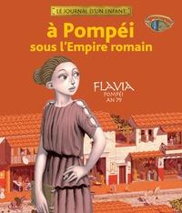 Sandrine Mirza et Antoine Ronzon - A Pompéi sous l'Empire romain - Flavia Pompéi an 79.