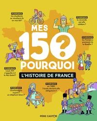 Sandrine Mirza et Fred Sochard - Mes 150 pourquoi - L'Histoire de France.