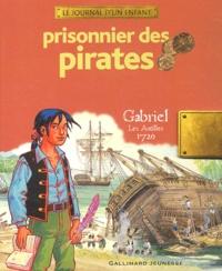 Sandrine Mirza et François Place - Prisonnier des pirates - Gabriel, Les Antilles 1720.