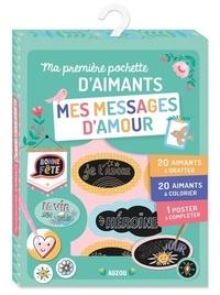 Sandrine Monnier - Ma première pochette d'aimants mes messages d'amour - Avec 20 aimants à gratter, 20 aimants à colorier, 1 poster à compléter.