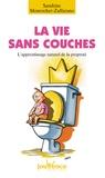 Sandrine Monrocher-Zaffarano - La vie sans couches - L'apprentissage naturel de la propreté.