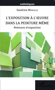 Sandrine Morsillo - L'exposition à l'oeuvre dans la peinture même - Peintures d'exposition.