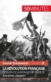 Sandrine Papleux et  50 minutes - La Révolution française et la fin de la monarchie absolue - Aux armes, citoyens !.
