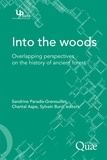 Sandrine Paradis-Grenouillet et Chantal Aspe - Into the woods - Overlapping perspectives on the history of ancien forest.