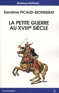 Sandrine Picaud-Monnerat - La petite guerre au XVIIIe siècle.