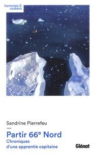 Sandrine Pierrefeu - Partir 66° Nord - Chroniques d'une apprentie capitaine.