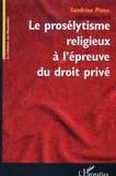 Sandrine Plana - Le prosélytisme religieux à l'épreuve du droit privé.