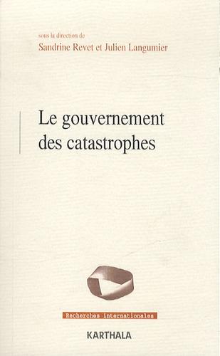 Sandrine Revet et Julien Langumier - Le gouvernement des catastrophes.