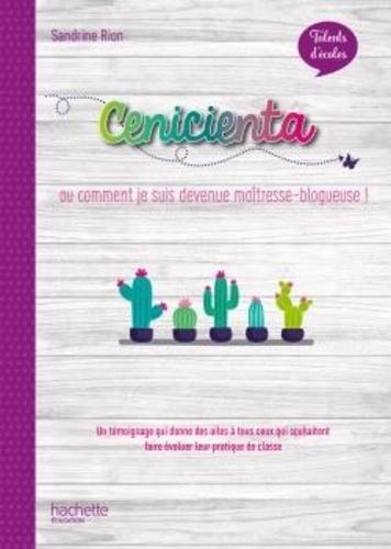 Sandrine Rion - Cenicienta ou comment je suis devenue maîtresse-blogueuse !.
