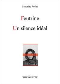 Sandrine Roche - Feutrine ; Un silence idéal.