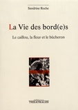Sandrine Roche - La vie des bord(e)s - Le caillou, la fleur et le bûcheron.