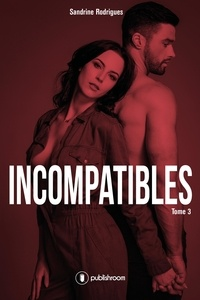 Sandrine Rodrigues - Incompatibles - Tome 3 - Romance.