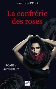 Sandrine Roig - La confrérie des roses Tome 1 : La rose noire.