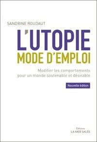 Sandrine Roudaut - L'utopie mode d'emploi - Modifier les comportements pour un monde soutenable et désirable.