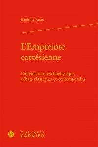 L'empreinte cartésienne- L'interaction psychophysique, débats classiques et contemporains - Sandrine Roux |