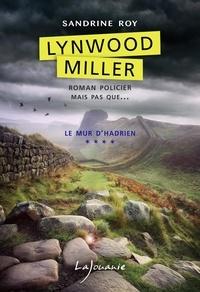 Sandrine Roy - Lynwood Miller Tome 4 : Le mur d'Hadrien.