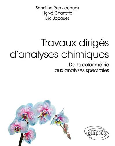 Sandrine Rup-Jacques et Hervé Charrette - Travaux dirigés d'analyses chimiques - De la colorimétrie aux analyses spectrales.
