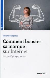 Sandrine Saporta - Comment booster sa marque sur Internet - Les stratégies gagnantes.
