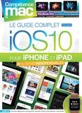 Sandrine Schmitt et Gérald Vidamment - Le guide complet iOS 10 pour iPhone et iPad.