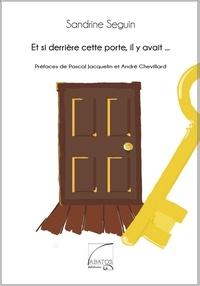 Sandrine Seguin - Et si derrière cette porte, il y avait....