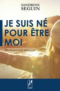 Sandrine Seguin - Je suis né pour être moi.